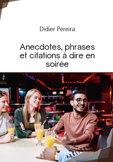 Anecdotes, phrases et citations à dire en soirée